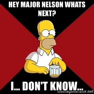 Homer Jay Simpson - Hey Major Nelson whats next? I... don't know...