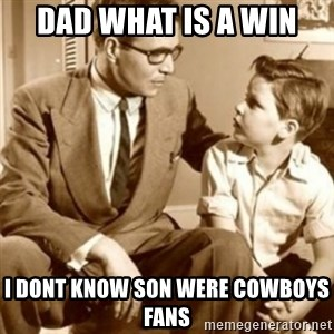 father son  - Dad What is a Win I dont know Son were Cowboys Fans