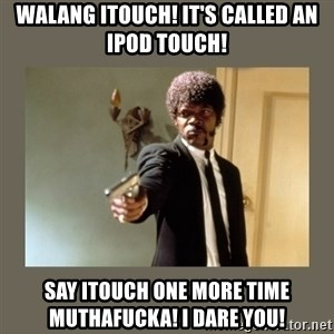 doble dare you  - walang itouch! it's called an ipod touch! say itouch one more time muthafucka! i dare you!