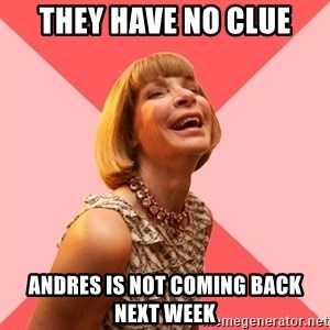 Amused Anna Wintour - They have no clue Andres is not coming back next week