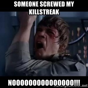 Luke skywalker nooooooo - SOMEONE SCREWED MY KILLSTREAK NOOOOOOOOOOOOOOO!!!