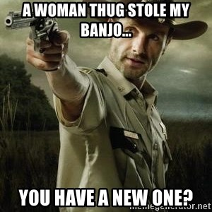 Walking Dead: Rick Grimes - A woman thug stole my banjo... You have a new one?