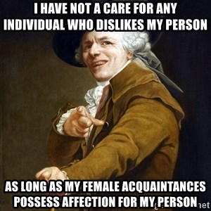 Joseph Ducreaux - I have not a care for any individual who dislikes my person As long as my female acquaintances possess affection for my person