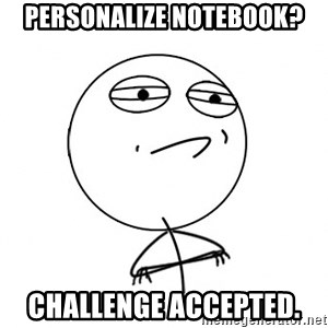 Challenge Accepted HD - Personalize notebook? challenge Accepted.