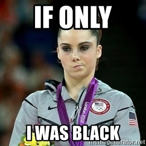 Not Impressed McKayla - if only  i was black
