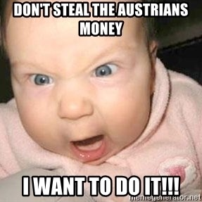 Angry baby - Don't steal the Austrians Money I want to do it!!!