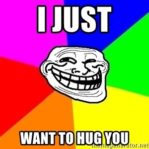 Trollface - I JUST want to hug you