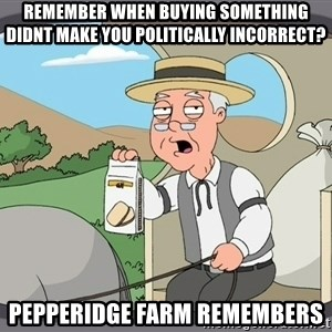 Family Guy Pepperidge Farm - Remember when buying something didnt make you politically incorrect? Pepperidge farm remembers