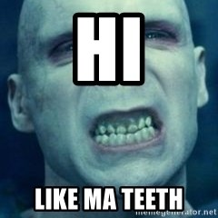 Angry Voldemort - hi like ma teeth