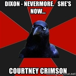 Gothiccrow - Dixon - Nevermore.   She's now... Courtney Crimson