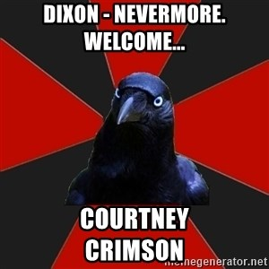 Gothiccrow - Dixon - Nevermore.     Welcome... Courtney             Crimson