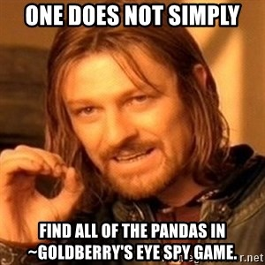 One Does Not Simply - one does not simply find all of the pandas in ~goldberry's eye spy game.