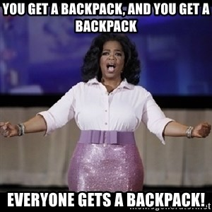 free giveaway oprah - You get a backpack, and you get a backpack Everyone gets a backpack!