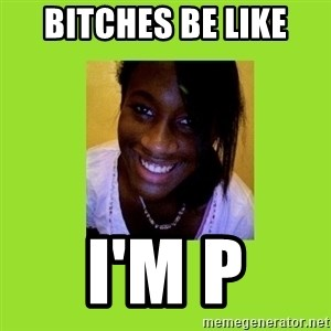Stereotypical Black Girl - Bitches be like I'm p