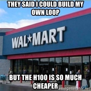 Walmart pay - They said I could build my own loop but the h100 is so much cheaper