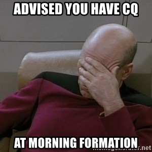 Picardfacepalm - advised you have cq at morning formation