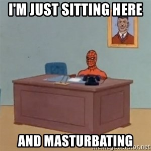 Spidey Meme - i'm just sitting here  and masturbating