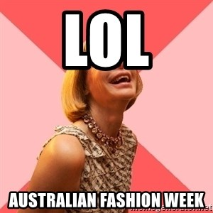 Amused Anna Wintour - LOL AUSTRALIAN FASHION WEEK