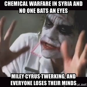 Loses Their Minds - Chemical Warfare in Syria and no one bats an eyes Miley Cyrus twerking, and everyone loses their minds
