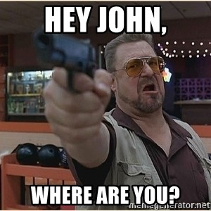 WalterGun - hey john, where are you?
