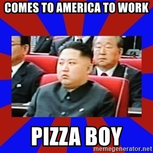 kim jong un - Comes to america to work Pizza boy