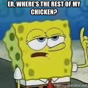 Tough Spongebob - Er, where's the rest of my chicken?
