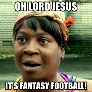 oh lord jesus it's a fire! - Oh Lord Jesus it's fantasy football!