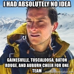 Kai mountain climber - I had absolutely no idea Gainesville, Tuscaloosa, baton rouge, and Auburn cheer for one  team