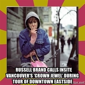 ZOE GREAVES DOWNTOWN EASTSIDE VANCOUVER -     Russell Brand calls Insite Vancouver's 'crown jewel' during tour of Downtown Eastside