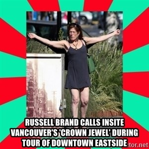 AMBER TROOCK DOWNTOWN EASTSIDE VANCOUVER -  Russell Brand calls Insite Vancouver's 'crown jewel' during tour of Downtown Eastside