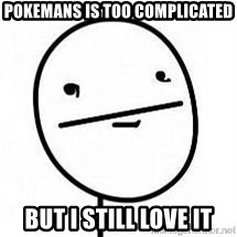 poherface - pokemans is too complicated but i still love it