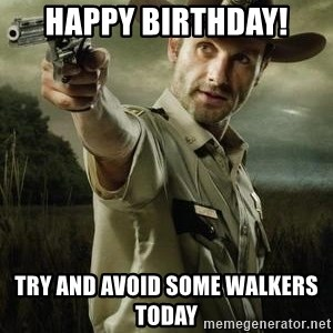 Walking Dead: Rick Grimes - Happy Birthday! Try and avoid some walkers today