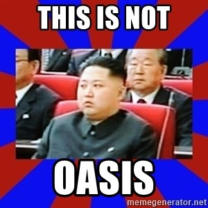 kim jong un - This is not oasis