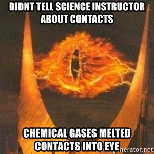 Eye of Sauron - Didnt tell science instructor about contacts chemical gases melted contacts into eye