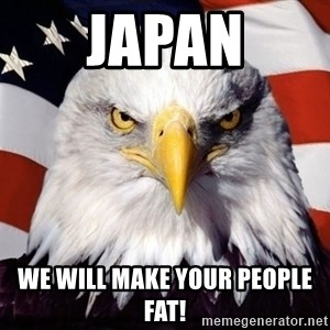 American Pride Eagle - Japan we will make your people fat!