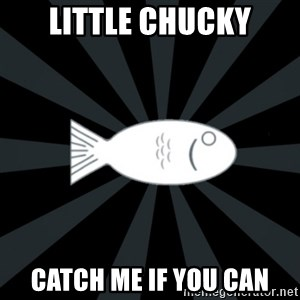 rNd fish - little chucky catch me if you can