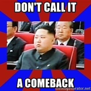 kim jong un - Don't call it a comeback