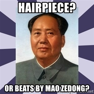 Mao Zedong - Hairpiece? Or beats by Mao Zedong?