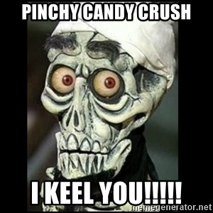 Achmed the dead terrorist - pinchy candy crush I keel you!!!!!
