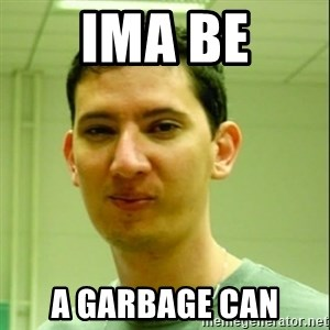 Scumbag Edu Testosterona - ima be a garbage can