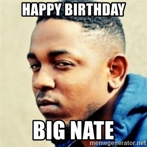 Kendrick Lamar - Happy Birthday Big Nate