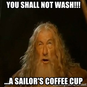Gandalf You Shall Not Pass - You Shall Not Wash!!! ...A Sailor's Coffee Cup