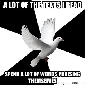 Religious Studies Dove - a lot of the texts I read spend a lot of words praising themselves