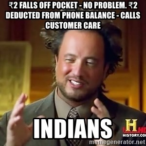 Ancient Aliens - ₹2 Falls off Pocket - NO Problem. ₹2 Deducted from Phone Balance - Calls Customer Care Indians
