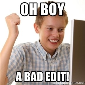 First Day on the internet kid - Oh boy a bad edit!