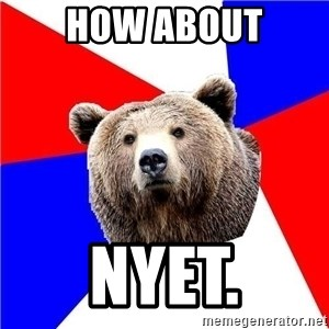 Russian bear - How about NYET.