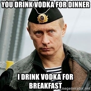 Russian Awesome Face - You drink vodka for dinner I drink vodka for breakfast
