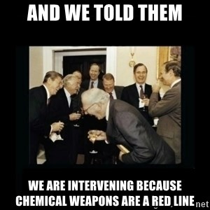 Rich Men Laughing - And We told them we are intervening because chemical weapons are a red line