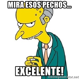 Mr Burns meme - Mira esos pechos... EXCELENTE!