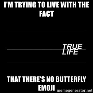MTV True Life - I'm Trying To Live With The Fact That There's No Butterfly Emoji